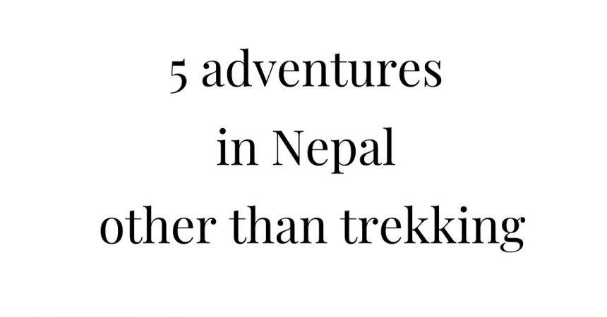 5 adventures in Nepal other than trekking